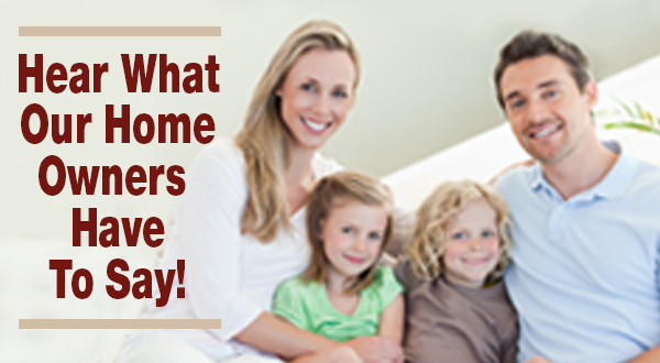 Hear what our home owners have to say!